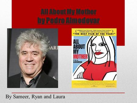 All About My Mother by Pedro Almodovar By Sameer, Ryan and Laura.