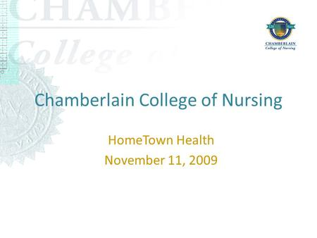 Chamberlain College of Nursing HomeTown Health November 11, 2009.