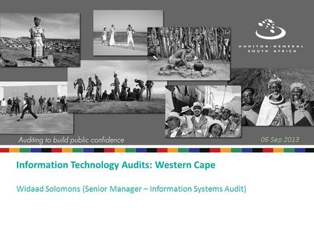 Information Technology Audits: Western Cape Widaad Solomons (Senior Manager – Information Systems Audit) 06 Sep 2013.