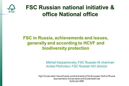 FSC Russian national initiative & office National office Mikhail Karpachevsky, FSC Russian NI chairman Andrei Ptichnikov, FSC Russian NO director High.