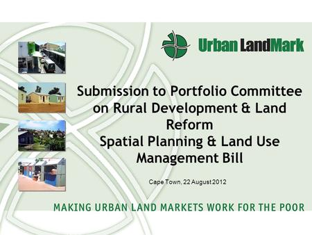 Submission to Portfolio Committee on Rural Development & Land Reform Spatial Planning & Land Use Management Bill Cape Town, 22 August 2012.
