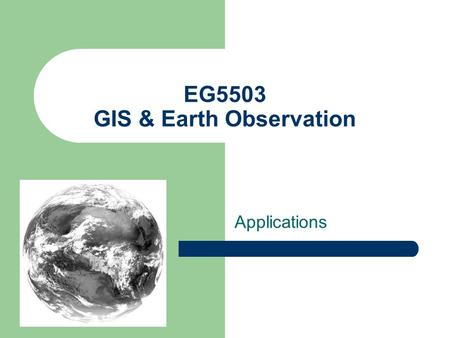 EG5503 GIS & Earth Observation Applications. TOPICS Quantitative remote sensing Rainfall estimation Proxy Air Temperature Agriculture Disaster Management.