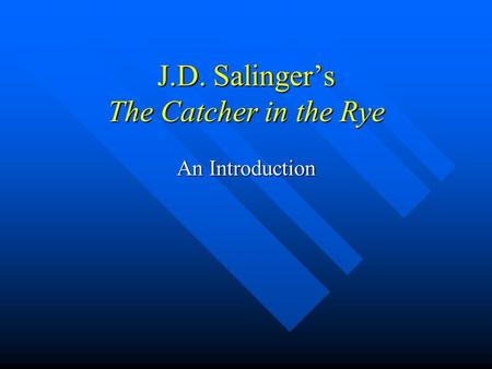 J.D. Salinger's The Catcher in the Rye An Introduction.