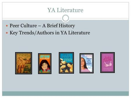 YA Literature Peer Culture – A Brief History Key Trends/Authors in YA Literature.