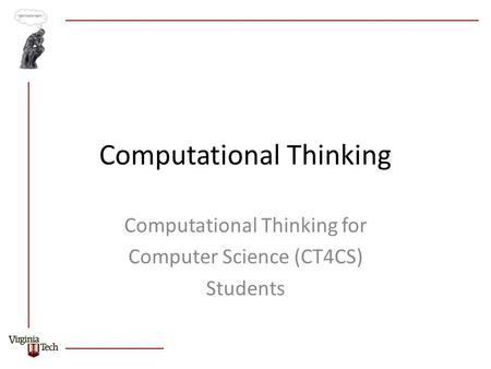 Computational Thinking Computational Thinking for Computer Science (CT4CS) Students.