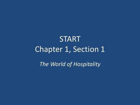 START Chapter 1, Section 1 The World of Hospitality.