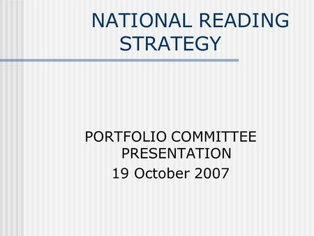 NATIONAL READING STRATEGY PORTFOLIO COMMITTEE PRESENTATION 19 October 2007.