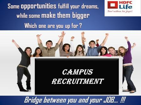 Bridge between you and your JOB… !!! CAMPUS RECRUITMENT CAMPUS RECRUITMENT.