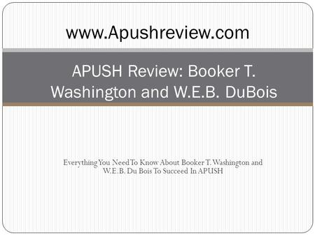 Everything You Need To Know About Booker T. Washington and W.E.B. Du Bois To Succeed In APUSH APUSH Review: Booker T. Washington and W.E.B. DuBois www.Apushreview.com.