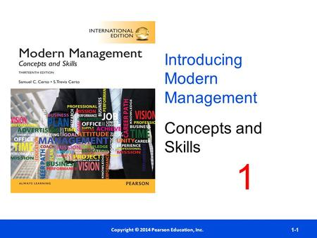 Copyright © 2012 Pearson Education, Inc. Publishing as Prentice Hall Copyright © 2014 Pearson Education, Inc. 1-1 Introducing Modern Management Concepts.