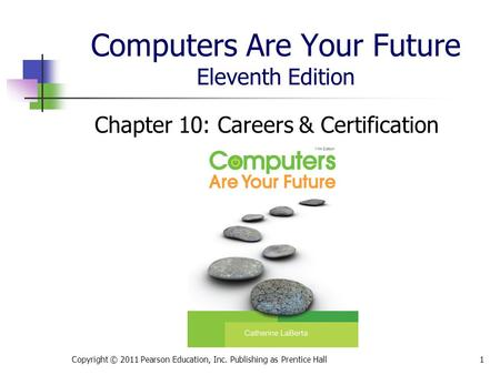 Computers Are Your Future Eleventh Edition Chapter 10: Careers & Certification Copyright © 2011 Pearson Education, Inc. Publishing as Prentice Hall1.