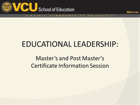 EDUCATIONAL LEADERSHIP: Master's and Post Master's Certificate Information Session.