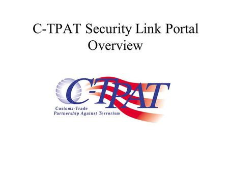 C-TPAT Security Link Portal Overview. Login Home Screen Partner Documents Discussion My Account Logout.