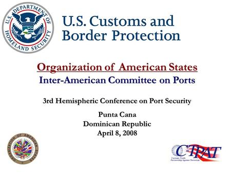 Organization of American States Inter-American Committee on Ports 3rd Hemispheric Conference on Port Security Punta Cana Dominican Republic April 8, 2008.