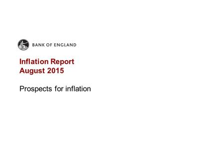 Inflation Report August 2015 Prospects for inflation.
