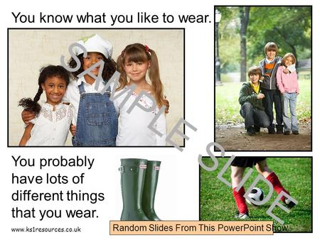 Www.ks1resources.co.uk You know what you like to wear. You probably have lots of different things that you wear. SAMPLE SLIDE Random Slides From This PowerPoint.