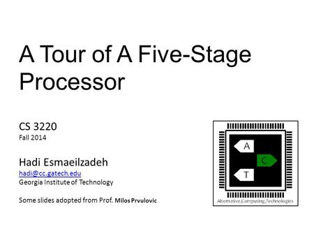 A Tour of A Five-Stage Processor CS 3220 Fall 2014 Hadi Esmaeilzadeh Georgia Institute of Technology Some slides adopted from Prof.