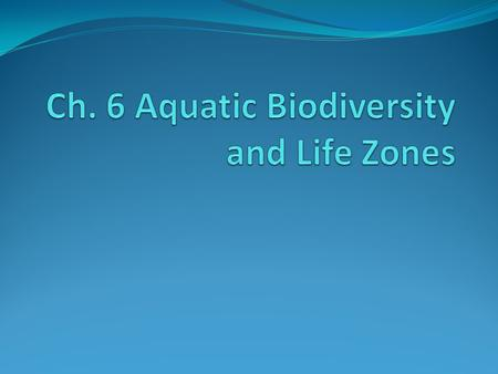 75% of Earth is covered with water 71% is Saltwater Salinity of the water determines the type of life that can survive.
