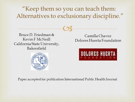 " ""Keep them so you can teach them: Alternatives to exclusionary discipline."" Paper accepted for publication International Public Health Journal Bruce."