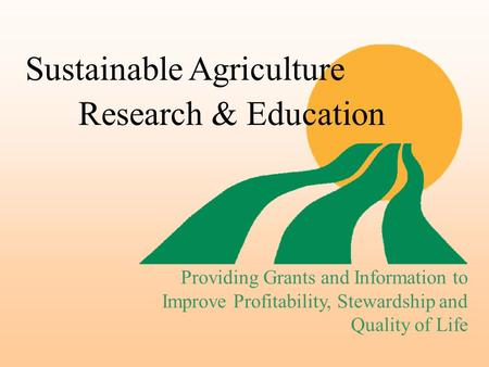 Sustainable AgricultureResearch & Education Providing Grants and Information to Improve Profitability, Stewardship and Quality of Life.