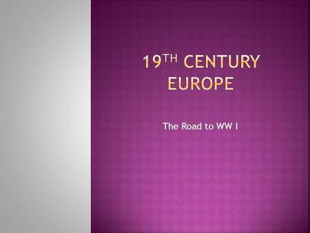 The Road to WW I.  Nations want peace after 1815  Belief that restoring old order would bring stability.