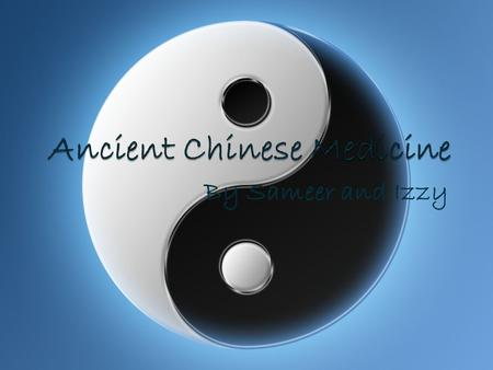 By Sameer and Izzy. Description Developed medical practices based on the yin yang Disease is when yin and yang are out of balance Acupuncture could restore.