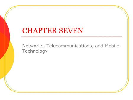 CHAPTER SEVEN Networks, Telecommunications, and Mobile Technology.