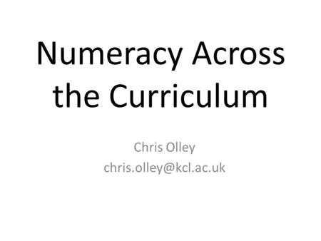 Numeracy Across the Curriculum Chris Olley