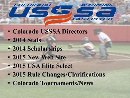 Colorado USSSA Directors 2014 Stats 2014 Scholarships 2015 New Web Site 2015 USA Elite Select 2015 Rule Changes/Clarifications Colorado Tournaments/News.