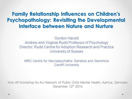 Family Relationship Influences on Children's Psychopathology: Revisiting the Developmental Interface between Nature and Nurture Kick off Workshop for AU.