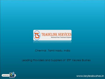 Chennai, Tamil Nadu, India Leading Providers and Suppliers of ETP Keyless Bushes www.keylessbushes.in.