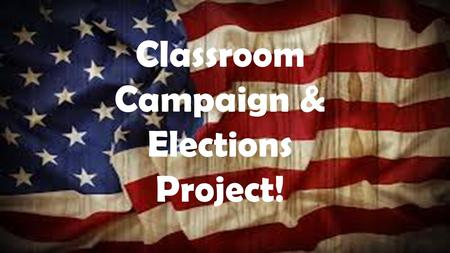 Classroom Campaign & Elections Project!. Campaigning -TV or newspaper ads -Posters/Buttons -Flyers/Handouts -Making speeches & public appearances.