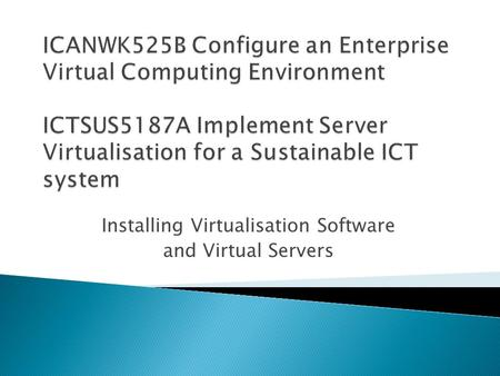 Installing Virtualisation Software and Virtual Servers.
