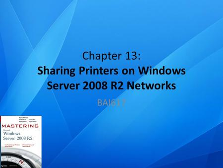 Chapter 13: Sharing Printers on Windows Server 2008 R2 Networks BAI617.