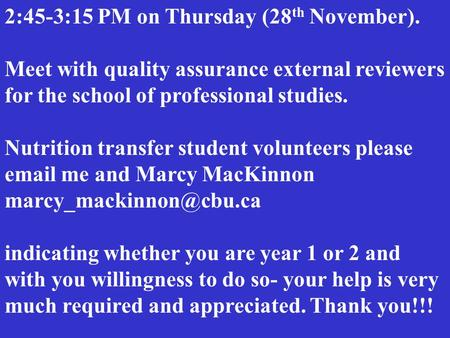 2:45-3:15 PM on Thursday (28 th November). Meet with quality assurance external reviewers for the school of professional studies. Nutrition transfer student.