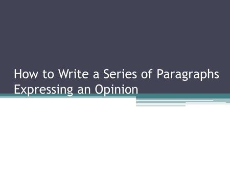 How to Write a Series of Paragraphs Expressing an Opinion