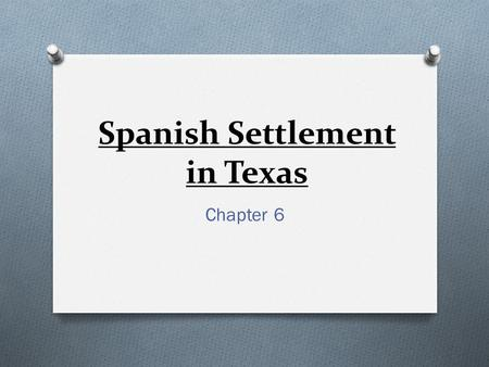 Spanish Settlement in Texas Chapter 6. The Requerimiento A written declaration of domination & war read by Spanish conquistadores to natives of the Americas.