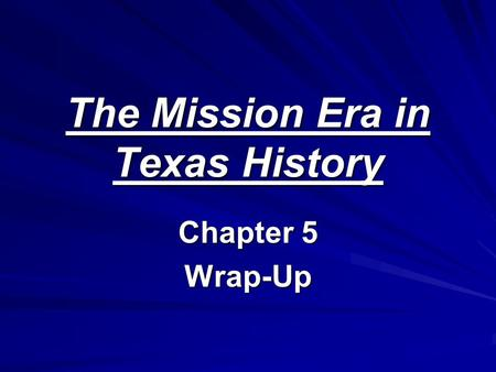 The Mission Era in Texas History Chapter 5 Wrap-Up.
