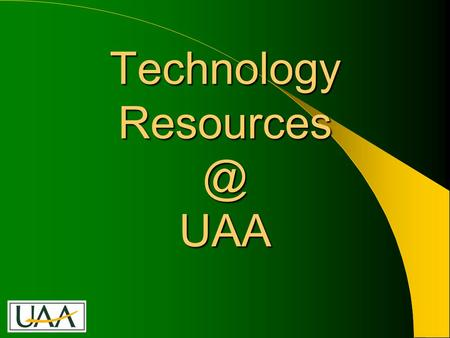 Technology UAA. Who We Are & What We Do IT Services provides technology leadership, planning, and a wide range of services supporting UAA's.