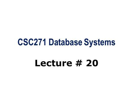 CSC271 Database Systems Lecture # 20. Summary: Previous Lecture  Phases of database SDLC  Requirements collection and analysis  Database design  DBMS.