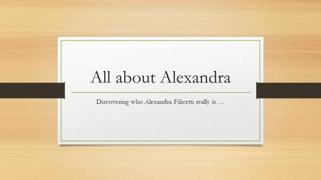 All about Alexandra Discovering who Alexandra Filicetti really is …