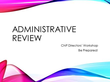 ADMINISTRATIVE REVIEW CNP Directors' Workshop Be Prepared!