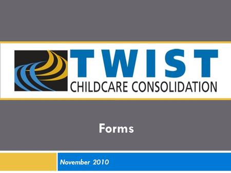 Forms November 2010. 2 Child Care Forms – Child Care Eligibility Certification Report – 2050 – Auth for Child Care Enrollment – Selected Referral – 2450.