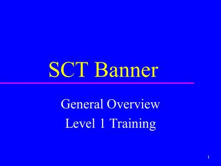 1 SCT Banner General Overview Level 1 Training 2 Banner Training Levels u Level 1 - General overview of system u Level 2 - Functional Area Specific training.