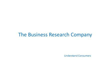 The Business Research Company Understand Consumers.