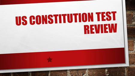 US CONSTITUTION TEST REVIEW. WHAT IS THE SUPREME LAW OF THE LAND? A. THE US CONSTITUTION B. THE DECLARATION OF INDEPENDENCE C. THE ARTICLES OF CONFEDERATION.