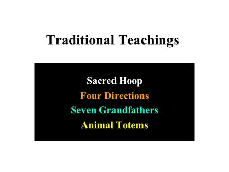 Traditional Teachings Sacred Hoop Four Directions Seven Grandfathers Animal Totems.