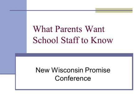 What Parents Want School Staff to Know New Wisconsin Promise Conference.