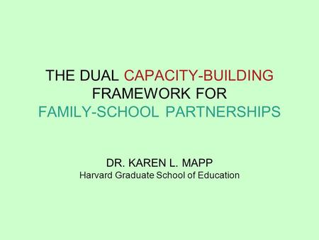 THE DUAL CAPACITY-BUILDING FRAMEWORK FOR FAMILY-SCHOOL PARTNERSHIPS