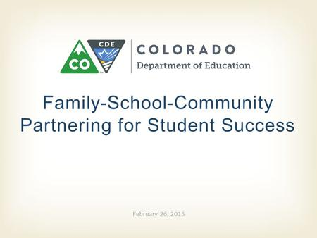 Family-School-Community Partnering for Student Success February 26, 2015.
